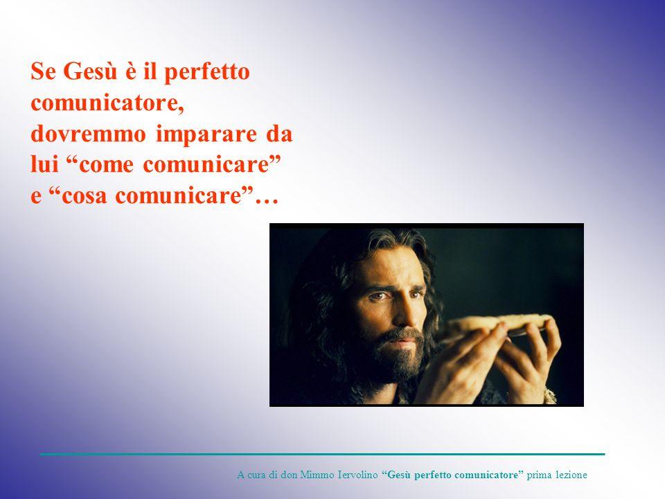 Se Gesù è il perfetto comunicatore, dovremmo imparare da lui come comunicare e cosa comunicare …