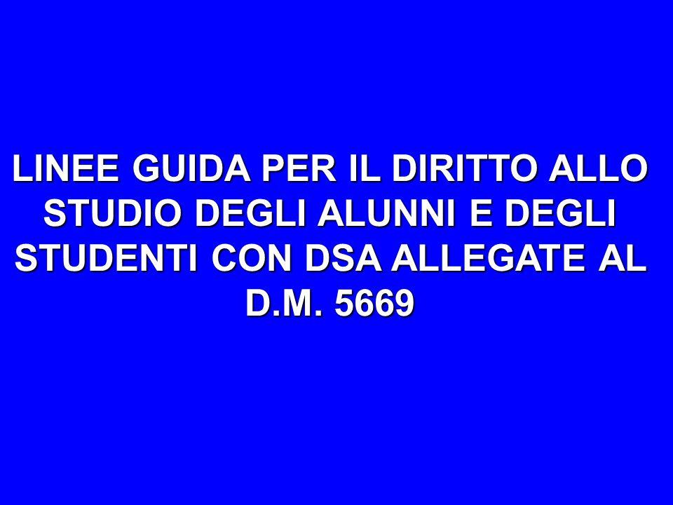 LINEE GUIDA PER IL DIRITTO ALLO STUDIO DEGLI ALUNNI E DEGLI STUDENTI CON DSA ALLEGATE AL D.M. 5669