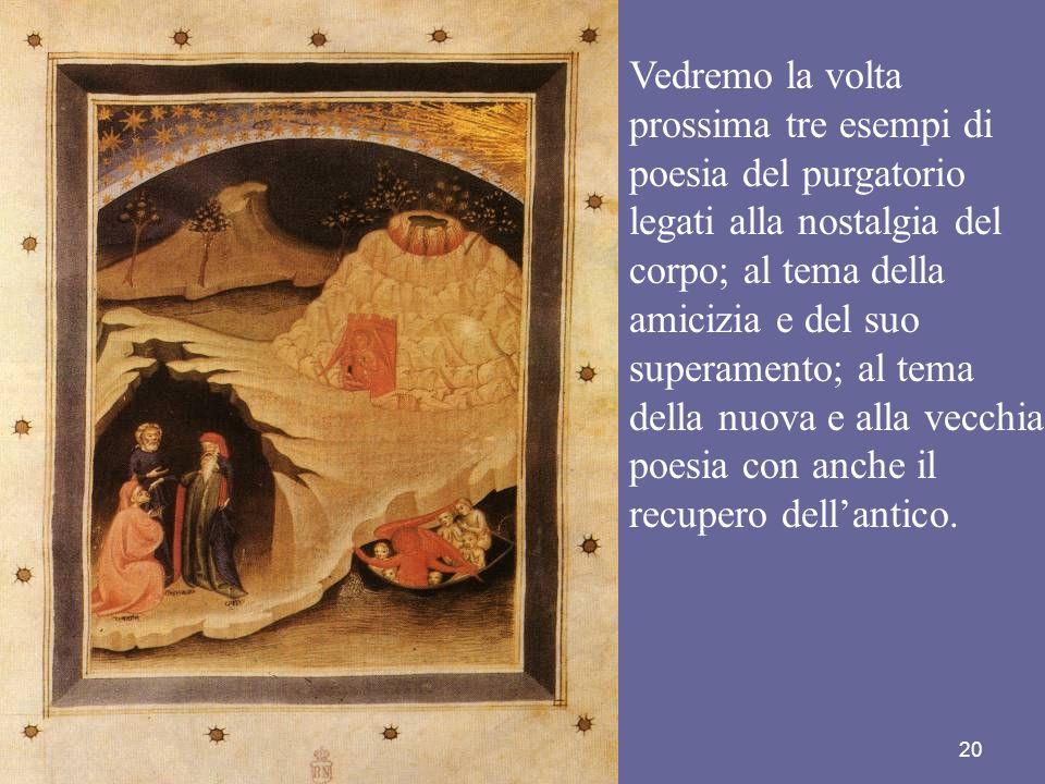 Vedremo la voltaprossima tre esempi di. poesia del purgatorio. legati alla nostalgia del. corpo; al tema della.