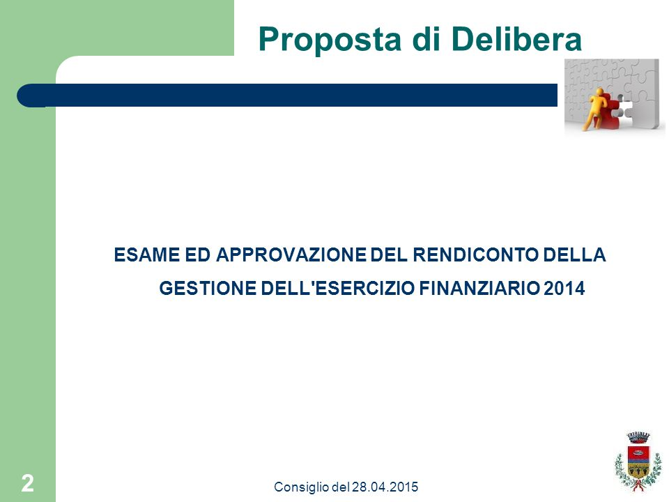 Proposta di Delibera ESAME ED APPROVAZIONE DEL RENDICONTO DELLA GESTIONE DELL ESERCIZIO FINANZIARIO 2014.