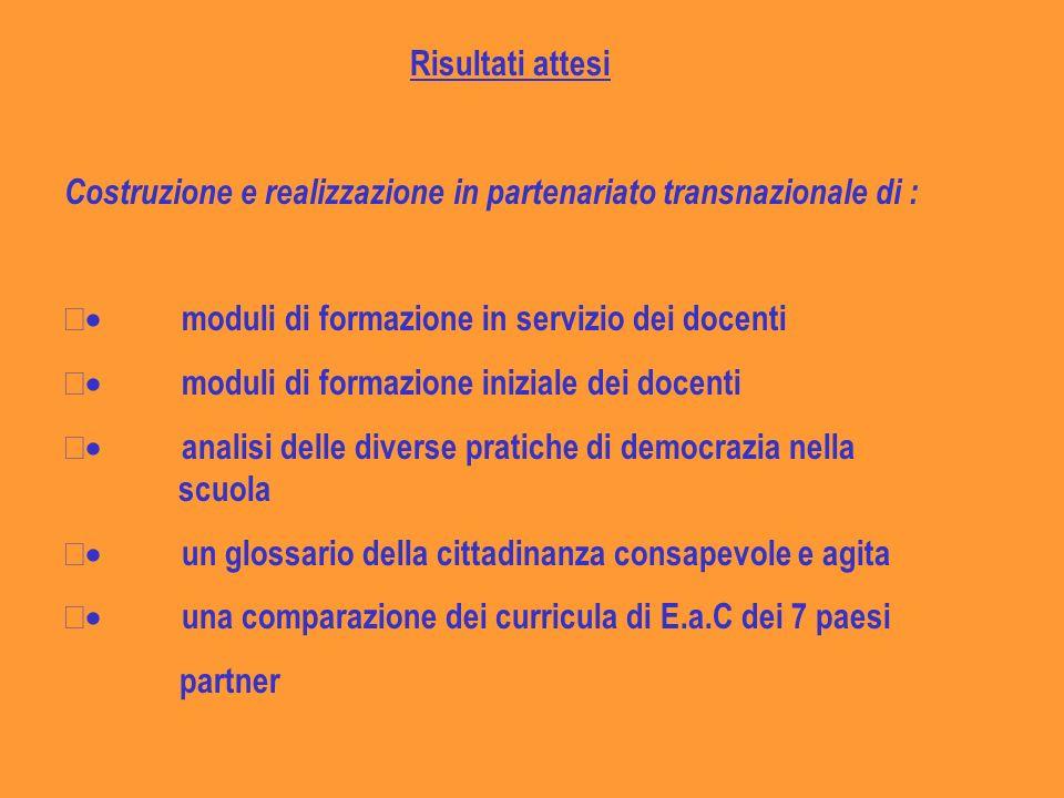 Risultati attesi Costruzione e realizzazione in partenariato transnazionale di : · moduli di formazione in servizio dei docenti.