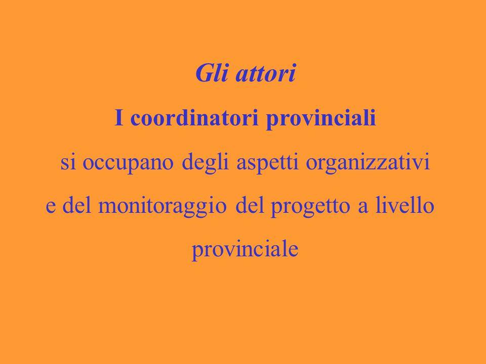 Gli attori I coordinatori provinciali