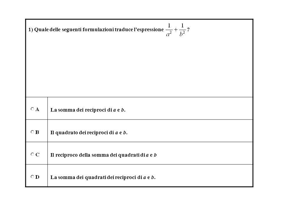 1) Quale delle seguenti formulazioni traduce l'espressione