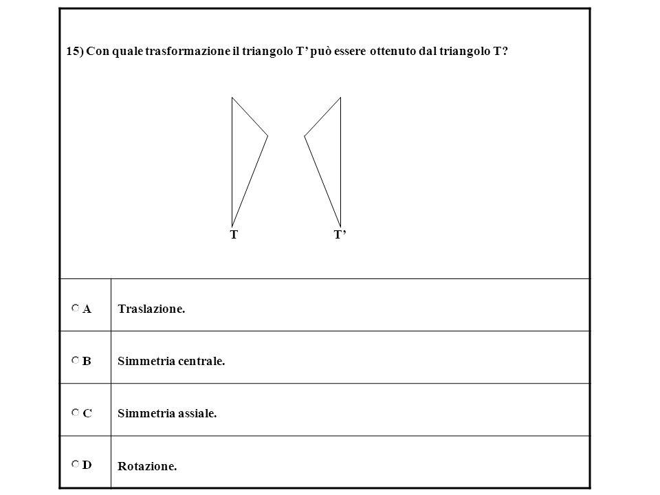 15) Con quale trasformazione il triangolo T' può essere ottenuto dal triangolo T