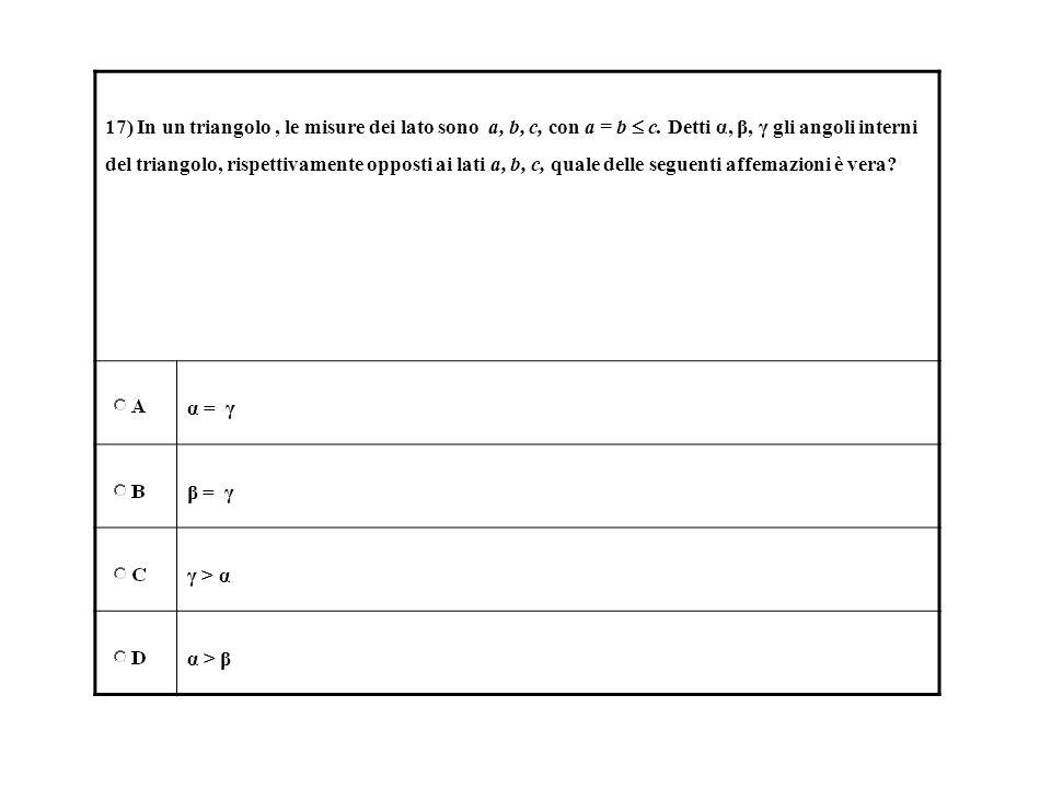 17) In un triangolo , le misure dei lato sono a, b, c, con a = b  c