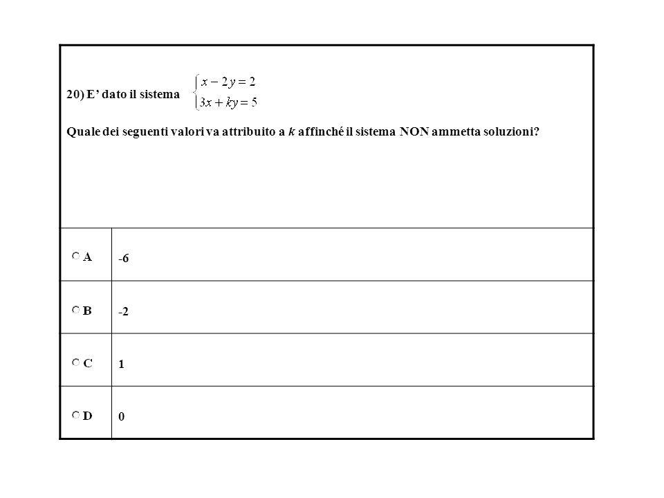 20) E' dato il sistema Quale dei seguenti valori va attribuito a k affinché il sistema NON ammetta soluzioni