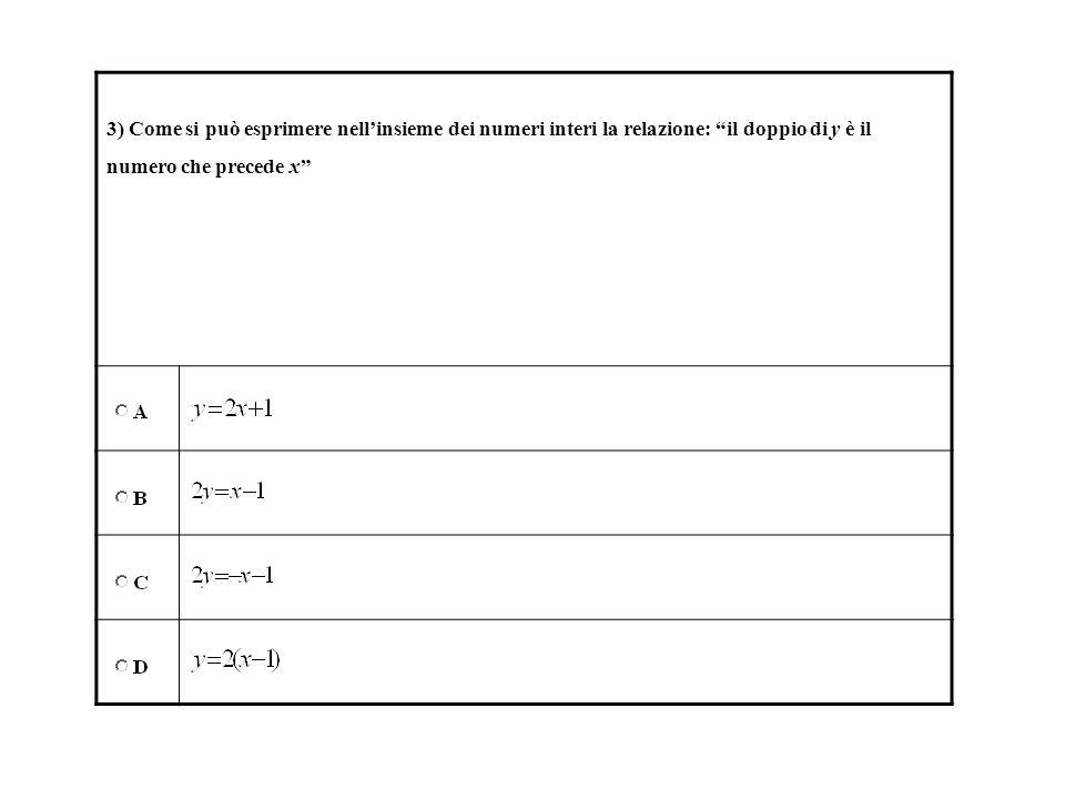 3) Come si può esprimere nell'insieme dei numeri interi la relazione: il doppio di y è il numero che precede x