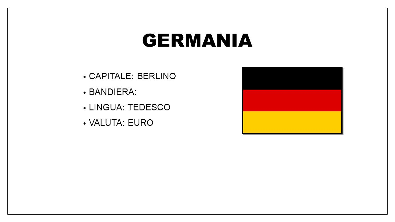 GERMANIA CAPITALE: BERLINO BANDIERA: LINGUA: TEDESCO VALUTA: EURO