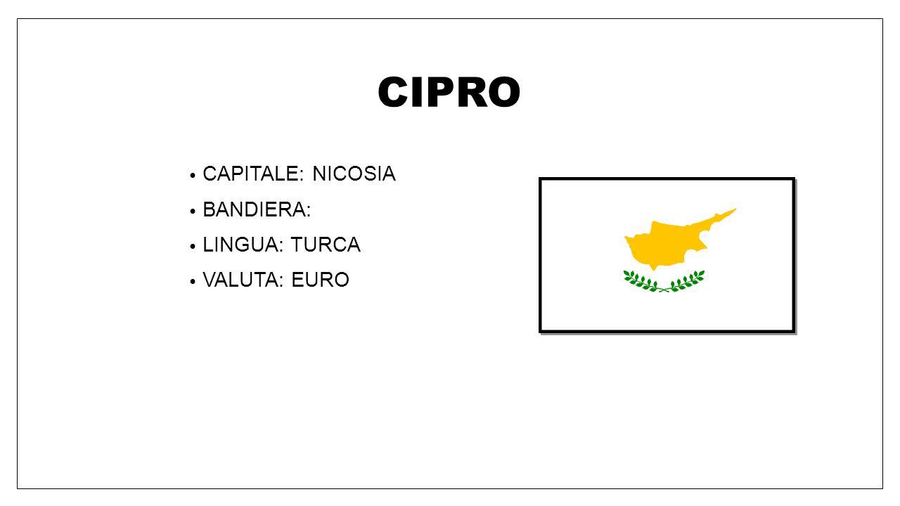 CIPRO CAPITALE: NICOSIA BANDIERA: LINGUA: TURCA VALUTA: EURO