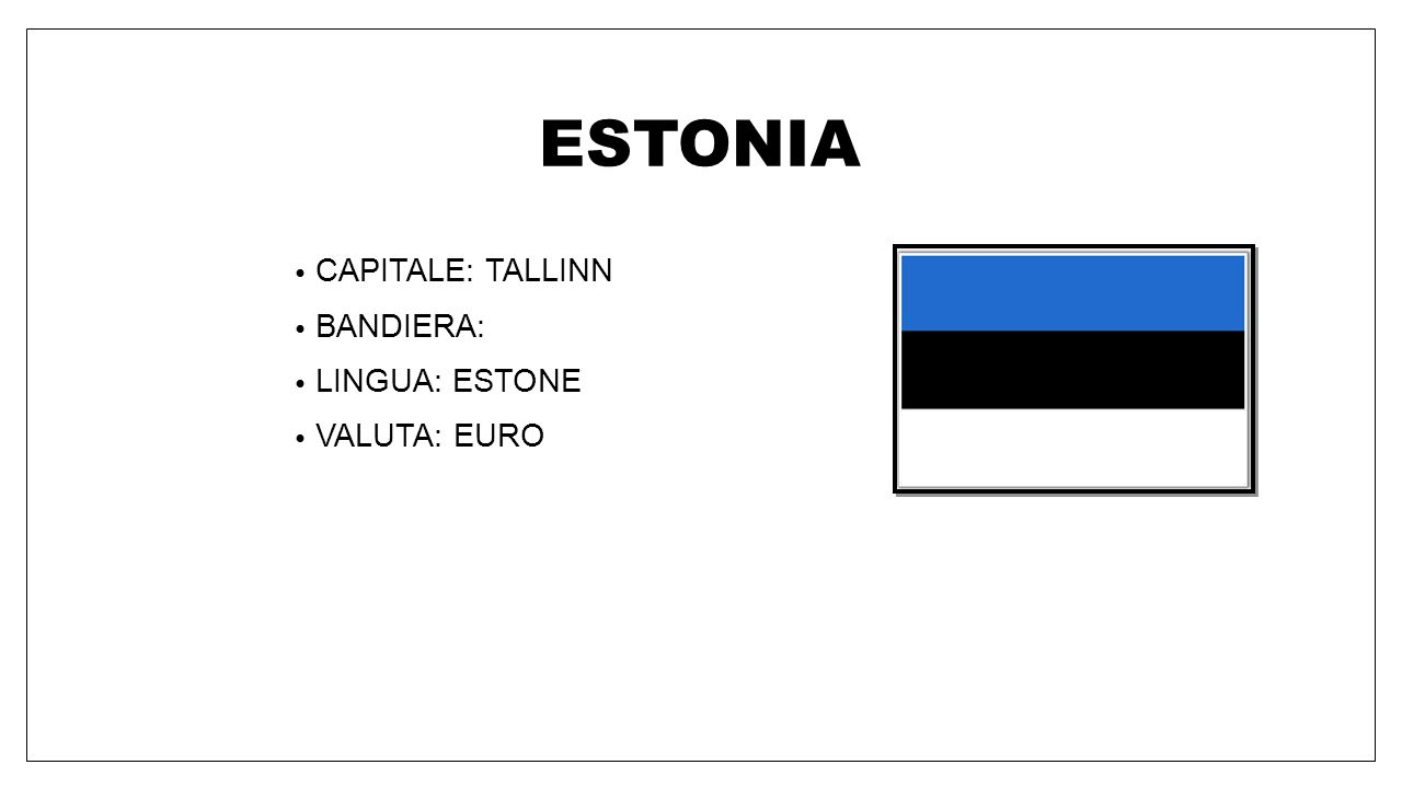 ESTONIA CAPITALE: TALLINN BANDIERA: LINGUA: ESTONE VALUTA: EURO