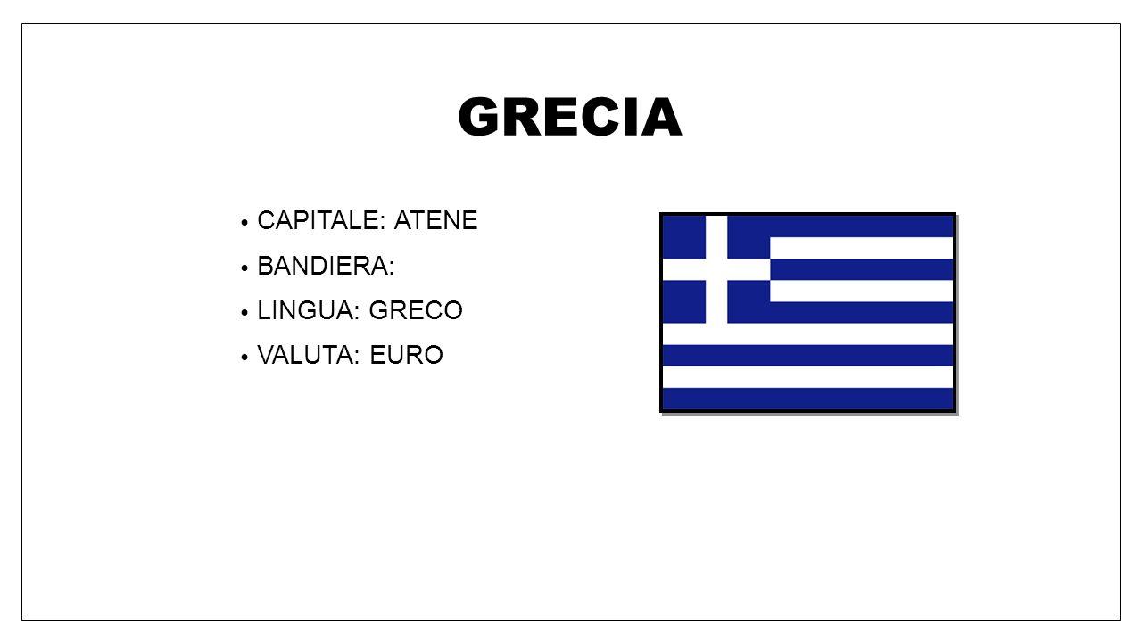 GRECIA CAPITALE: ATENE BANDIERA: LINGUA: GRECO VALUTA: EURO