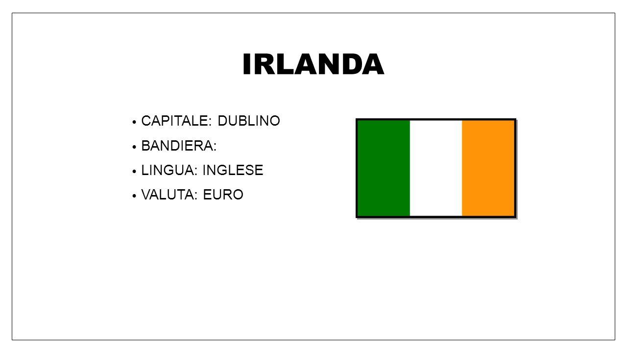 IRLANDA CAPITALE: DUBLINO BANDIERA: LINGUA: INGLESE VALUTA: EURO