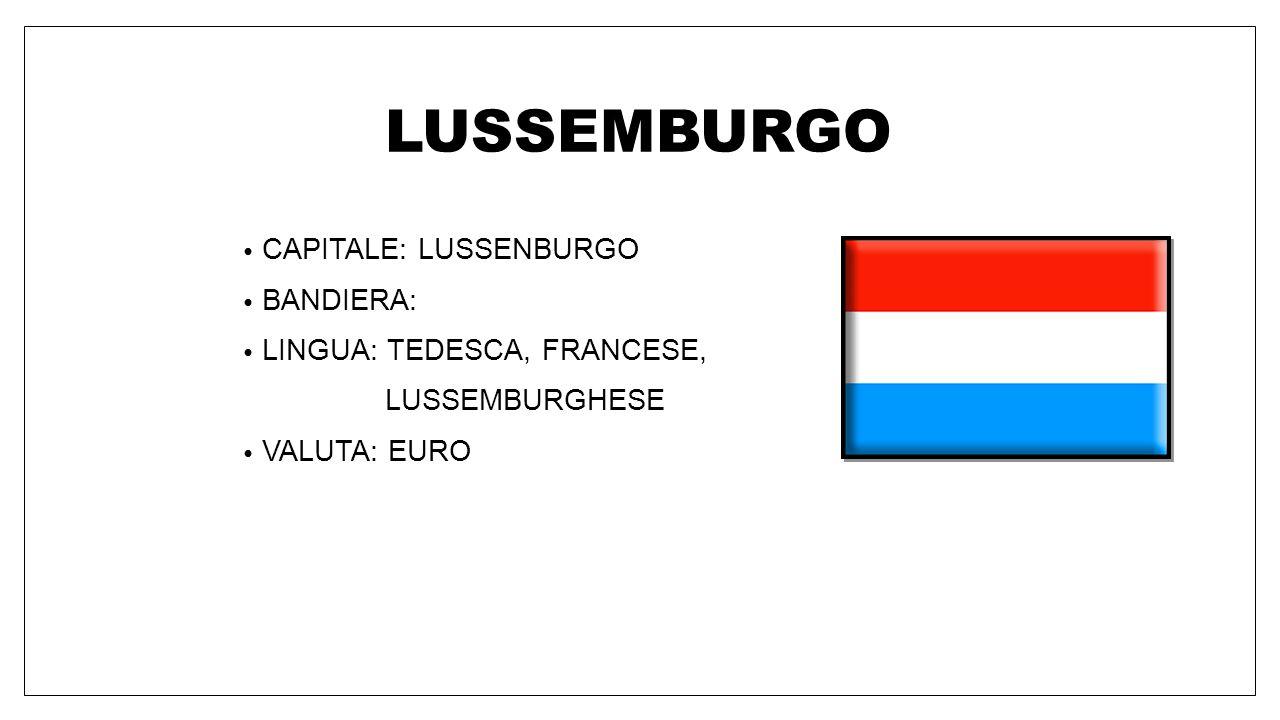 LUSSEMBURGO CAPITALE: LUSSENBURGO BANDIERA: LINGUA: TEDESCA, FRANCESE,