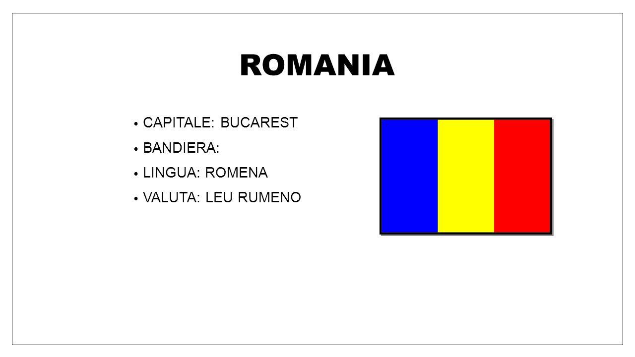 ROMANIA CAPITALE: BUCAREST BANDIERA: LINGUA: ROMENA VALUTA: LEU RUMENO
