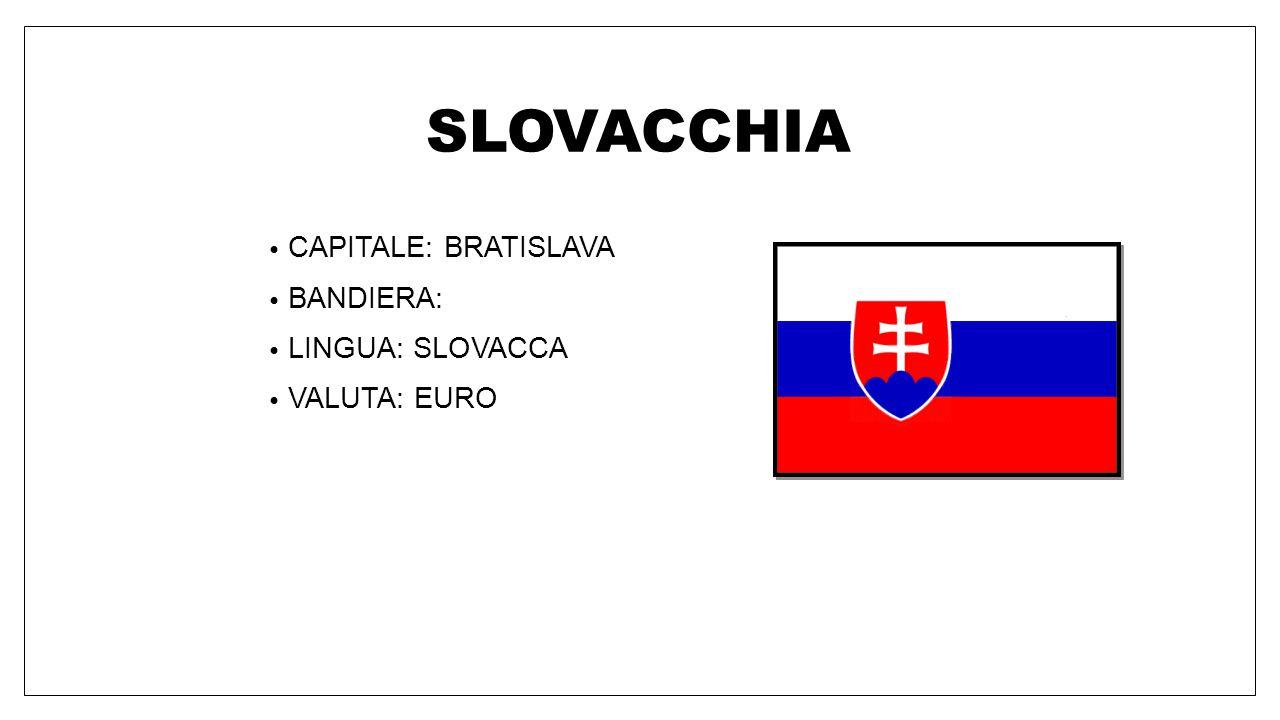 SLOVACCHIA CAPITALE: BRATISLAVA BANDIERA: LINGUA: SLOVACCA