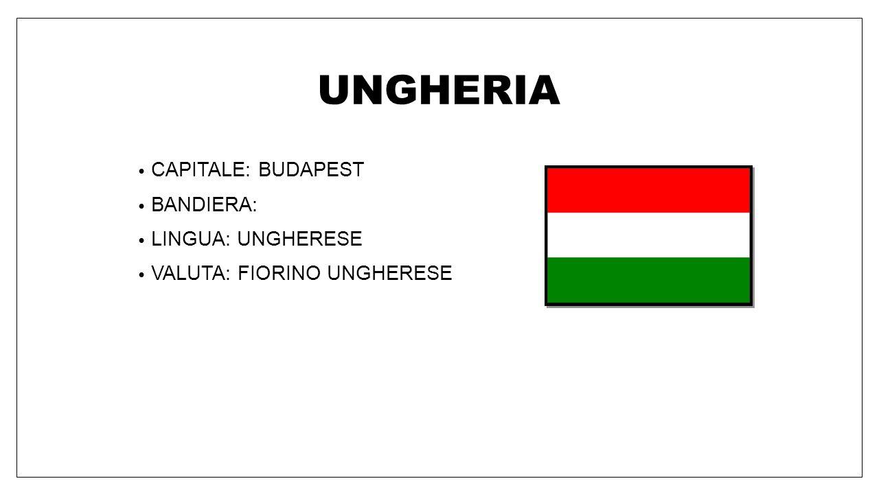 UNGHERIA CAPITALE: BUDAPEST BANDIERA: LINGUA: UNGHERESE