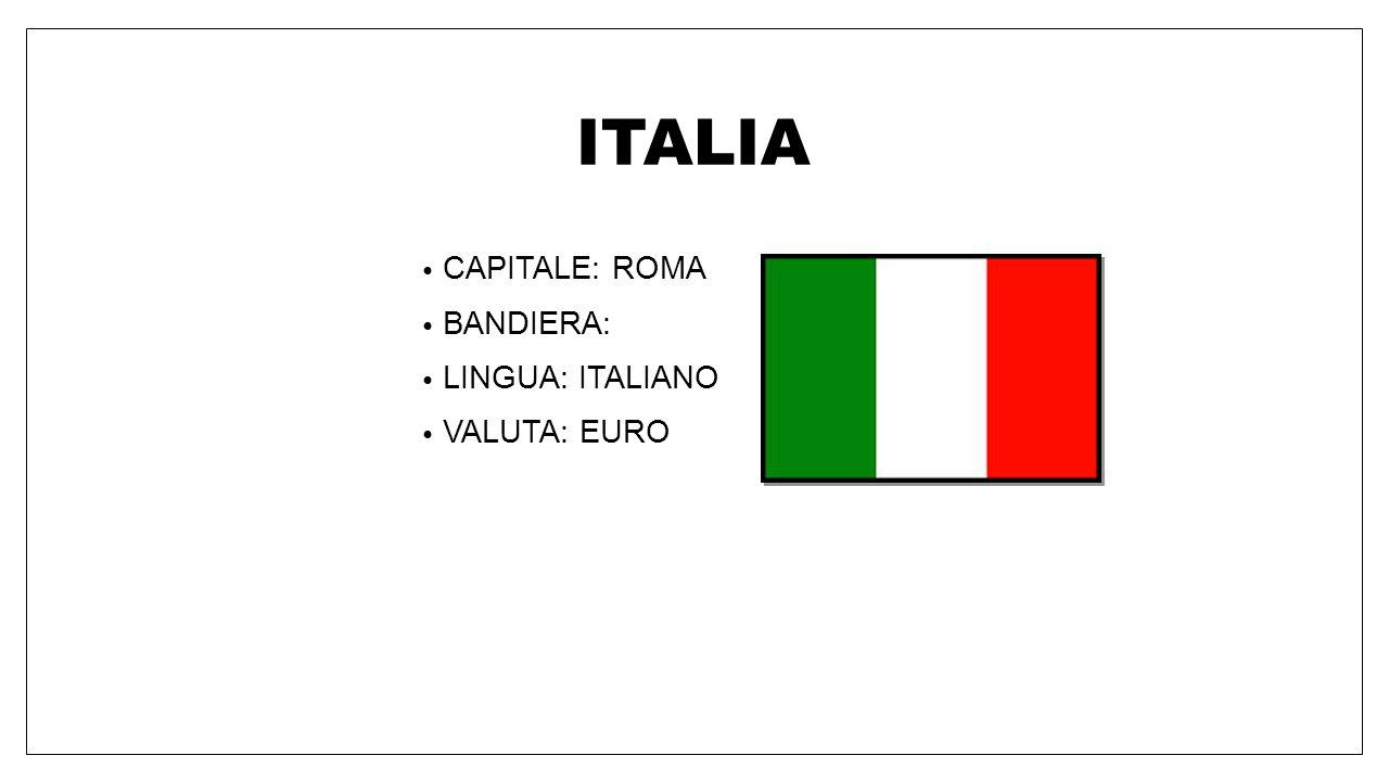 ITALIA CAPITALE: ROMA BANDIERA: LINGUA: ITALIANO VALUTA: EURO
