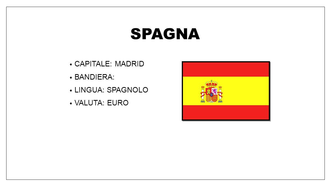 SPAGNA CAPITALE: MADRID BANDIERA: LINGUA: SPAGNOLO VALUTA: EURO