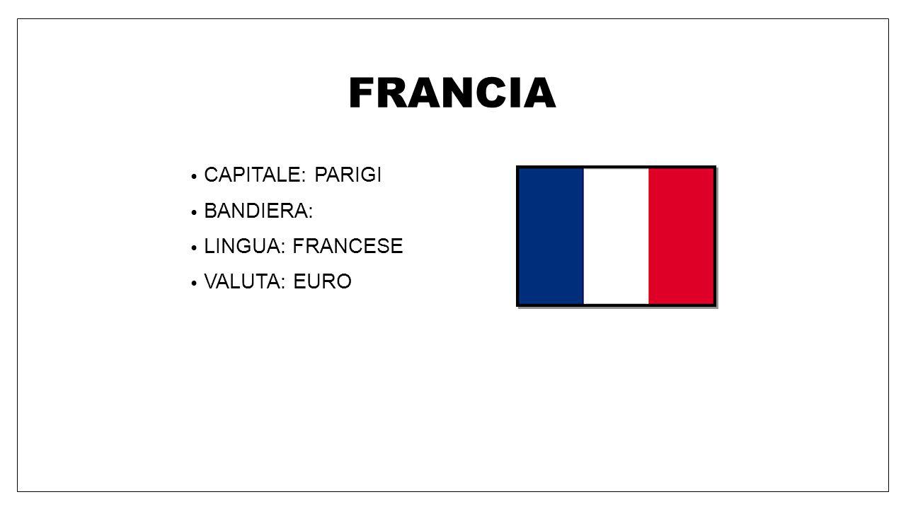 FRANCIA CAPITALE: PARIGI BANDIERA: LINGUA: FRANCESE VALUTA: EURO