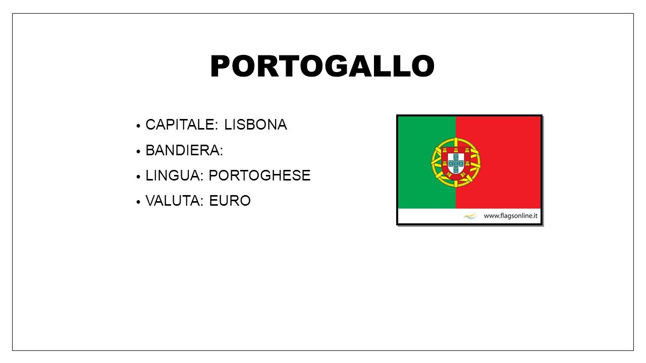 PORTOGALLO CAPITALE: LISBONA BANDIERA: LINGUA: PORTOGHESE VALUTA: EURO
