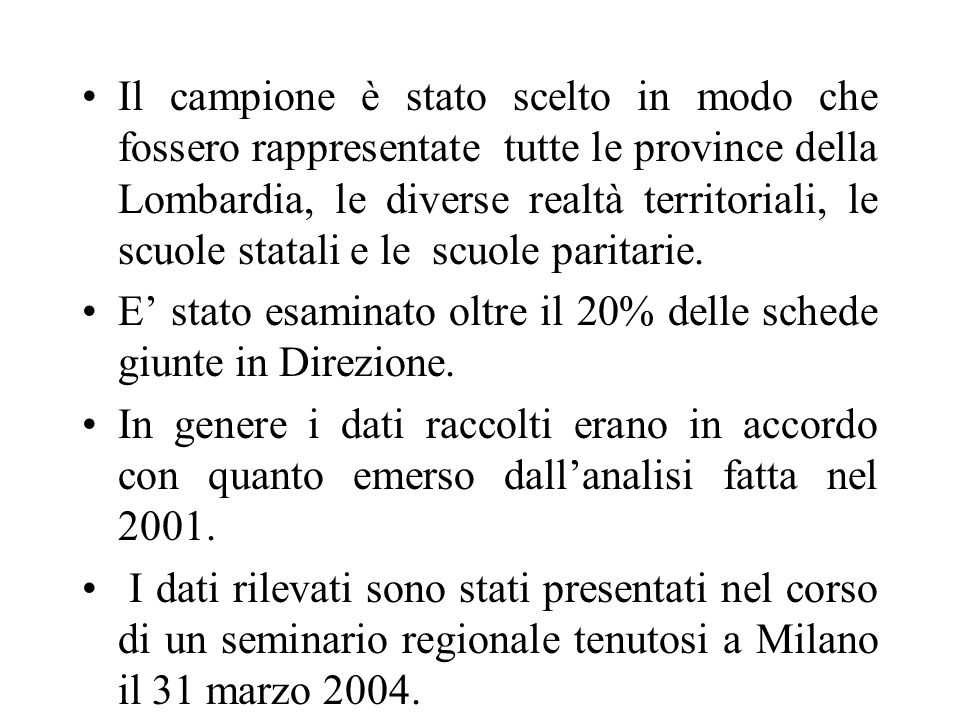 Il campione è stato scelto in modo che fossero rappresentate tutte le province della Lombardia, le diverse realtà territoriali, le scuole statali e le scuole paritarie.