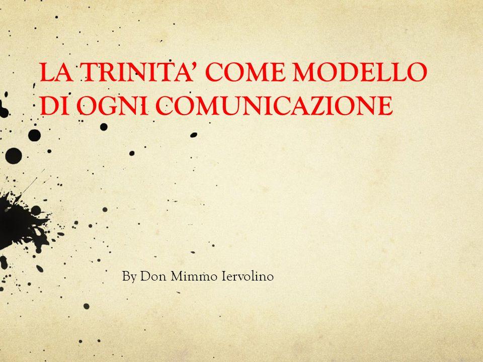 LA TRINITA' COME MODELLO DI OGNI COMUNICAZIONE