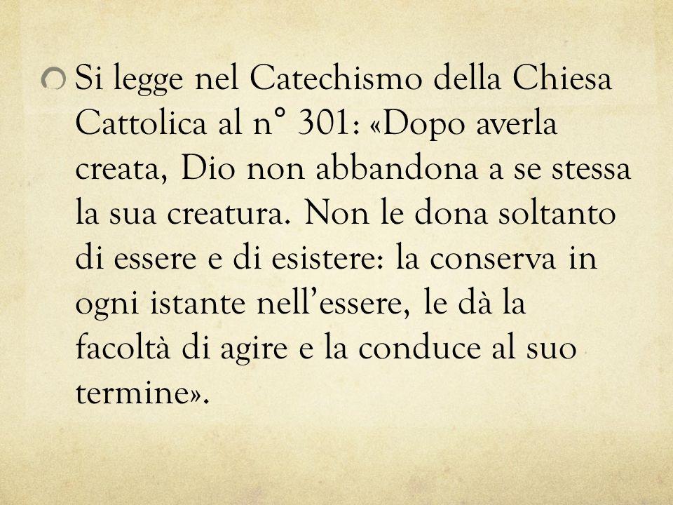 Si legge nel Catechismo della Chiesa Cattolica al n° 301: «Dopo averla creata, Dio non abbandona a se stessa la sua creatura.