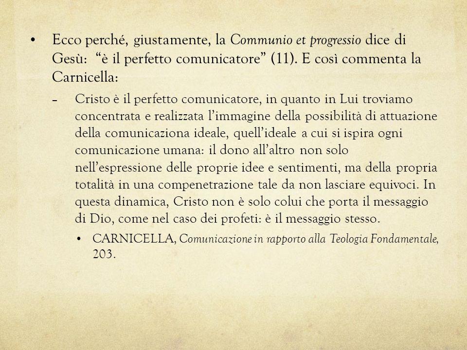 Ecco perché, giustamente, la Communio et progressio dice di Gesù: è il perfetto comunicatore (11). E così commenta la Carnicella:
