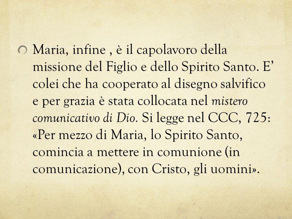 Maria, infine , è il capolavoro della missione del Figlio e dello Spirito Santo.