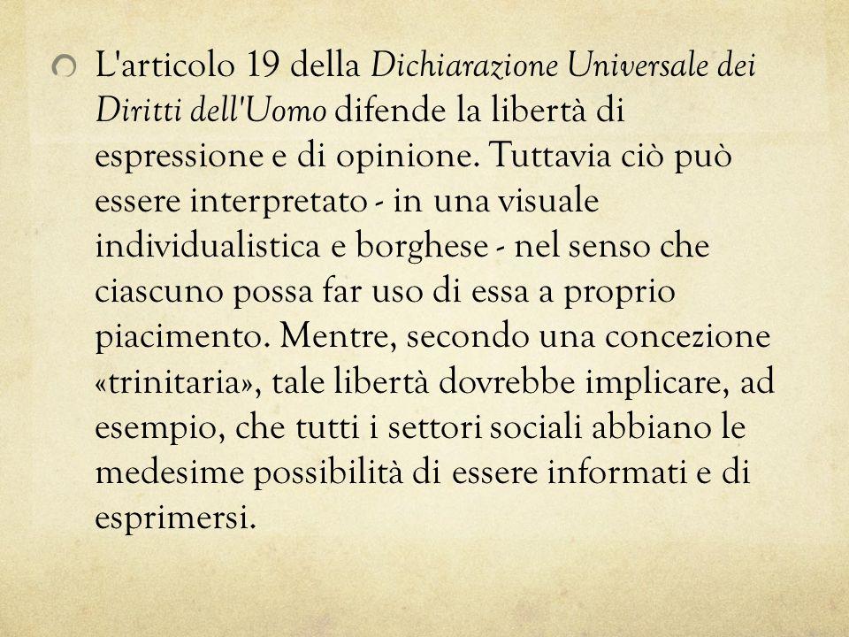 L articolo 19 della Dichiarazione Universale dei Diritti dell Uomo difende la libertà di espressione e di opinione.