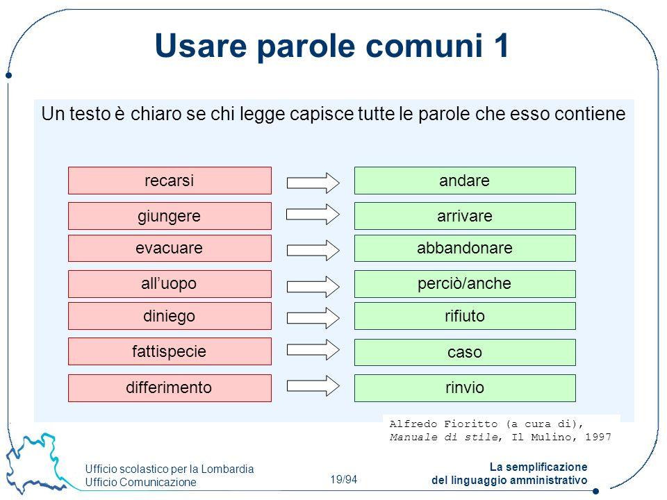 Usare parole comuni 1 Un testo è chiaro se chi legge capisce tutte le parole che esso contiene. recarsi.