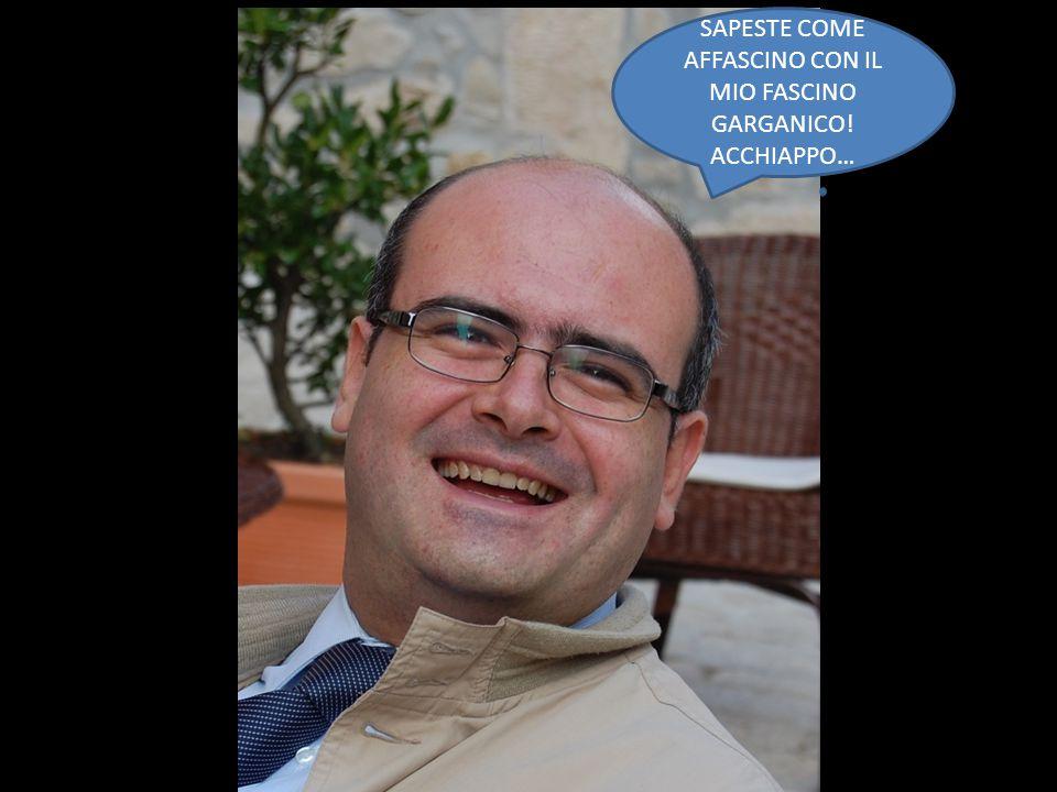 SAPESTE COME AFFASCINO CON IL MIO FASCINO GARGANICO! ACCHIAPPO…