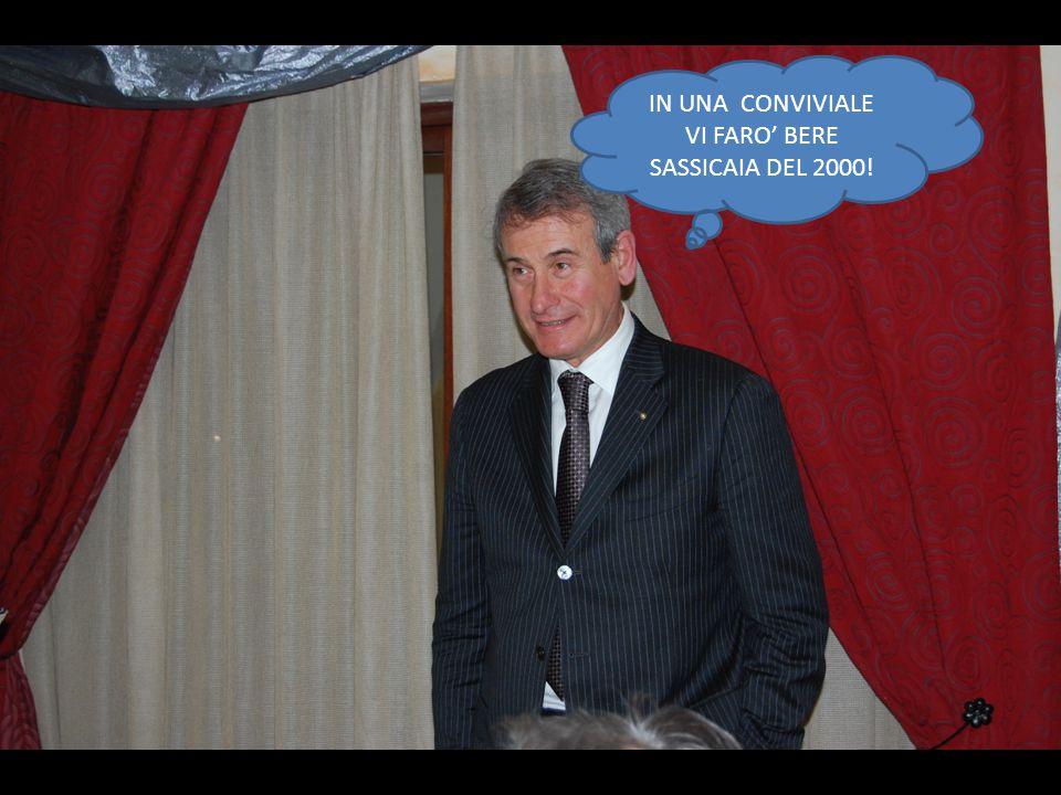 IN UNA CONVIVIALE VI FARO' BERE SASSICAIA DEL 2000!