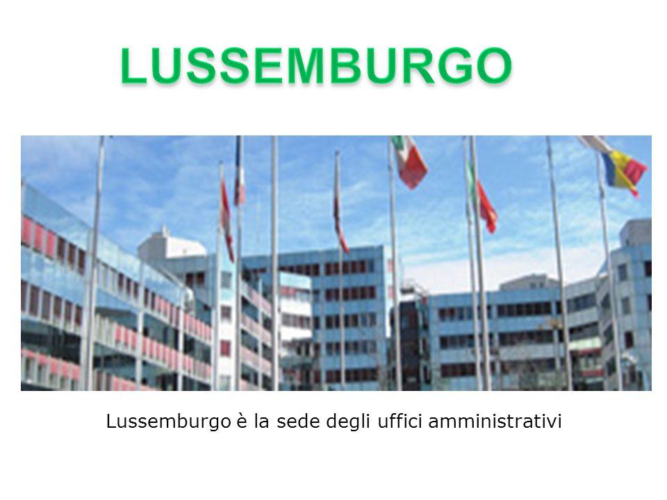 LUSSEMBURGO Lussemburgo è la sede degli uffici amministrativi