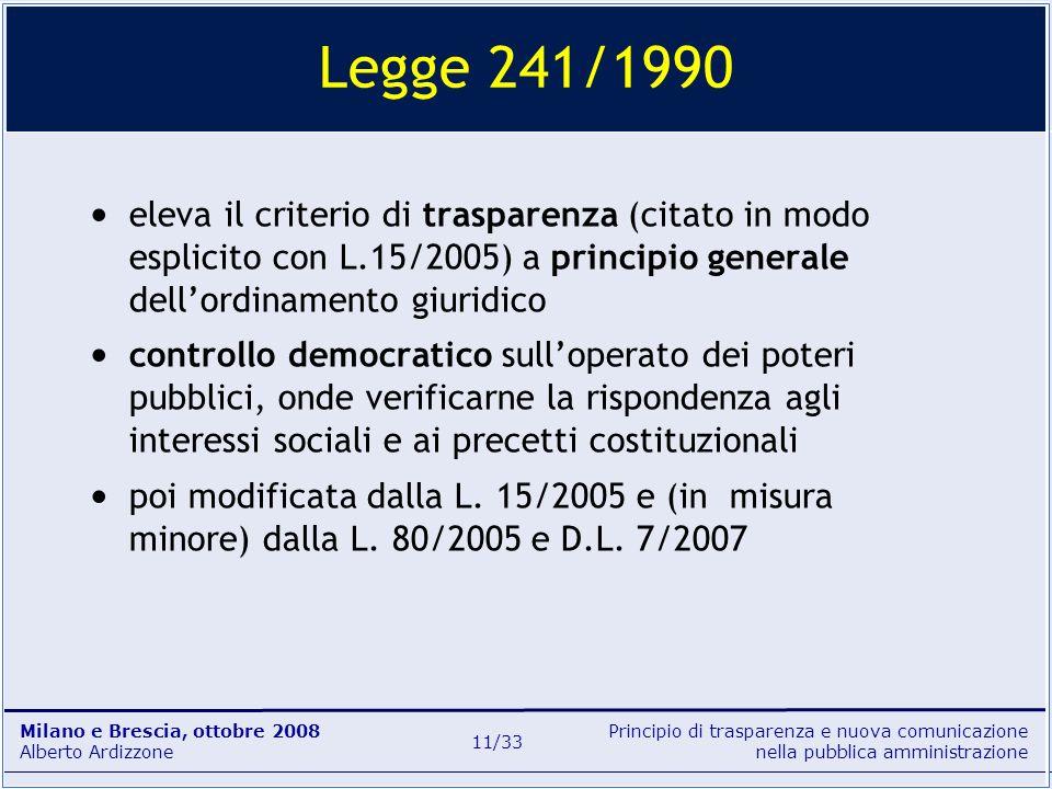 Legge 241/1990 eleva il criterio di trasparenza (citato in modo esplicito con L.15/2005) a principio generale dell'ordinamento giuridico.