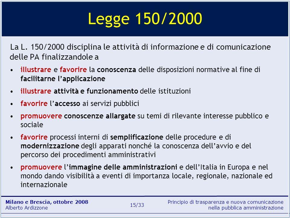 Legge 150/2000 La L. 150/2000 disciplina le attività di informazione e di comunicazione delle PA finalizzandole a.