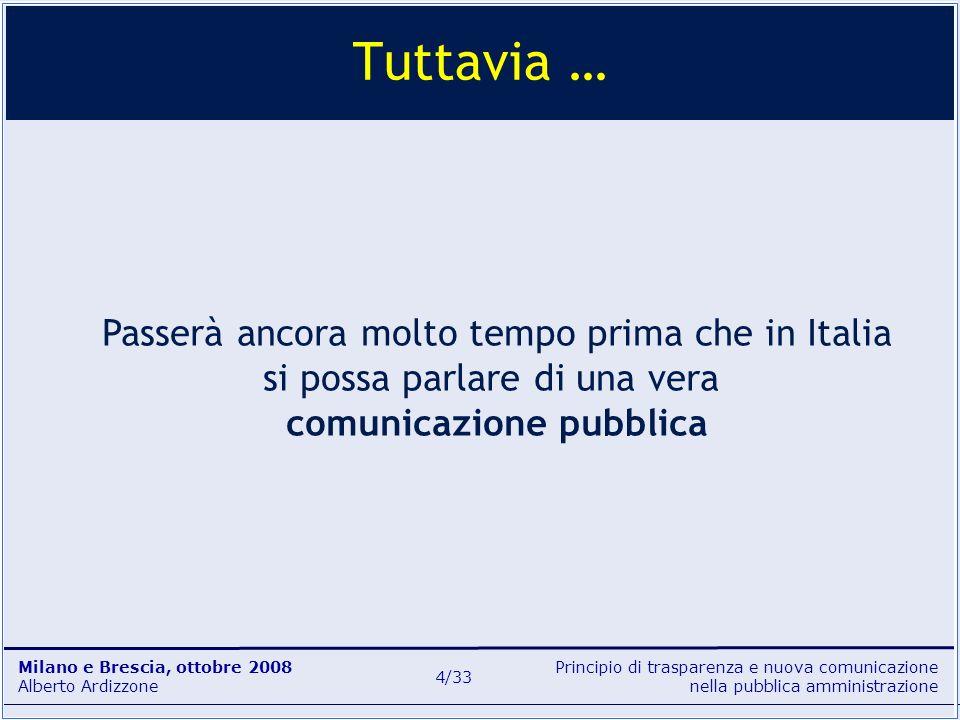 Tuttavia … Passerà ancora molto tempo prima che in Italia si possa parlare di una vera comunicazione pubblica.