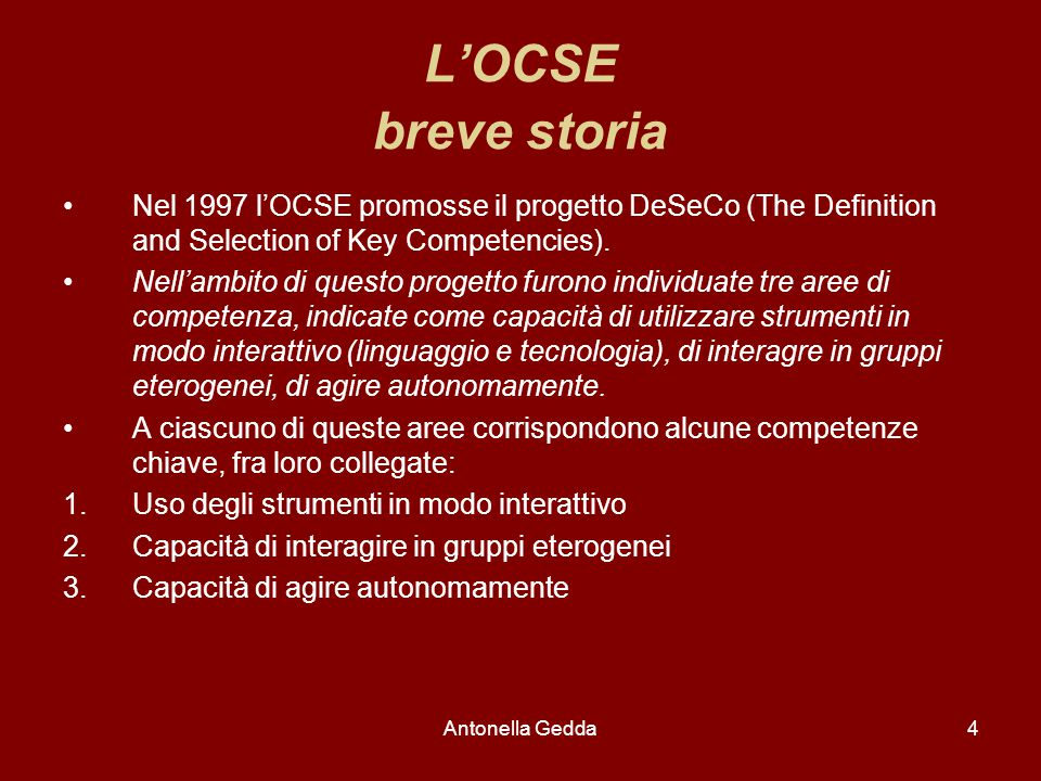 L'OCSE breve storia Nel 1997 l'OCSE promosse il progetto DeSeCo (The Definition and Selection of Key Competencies).