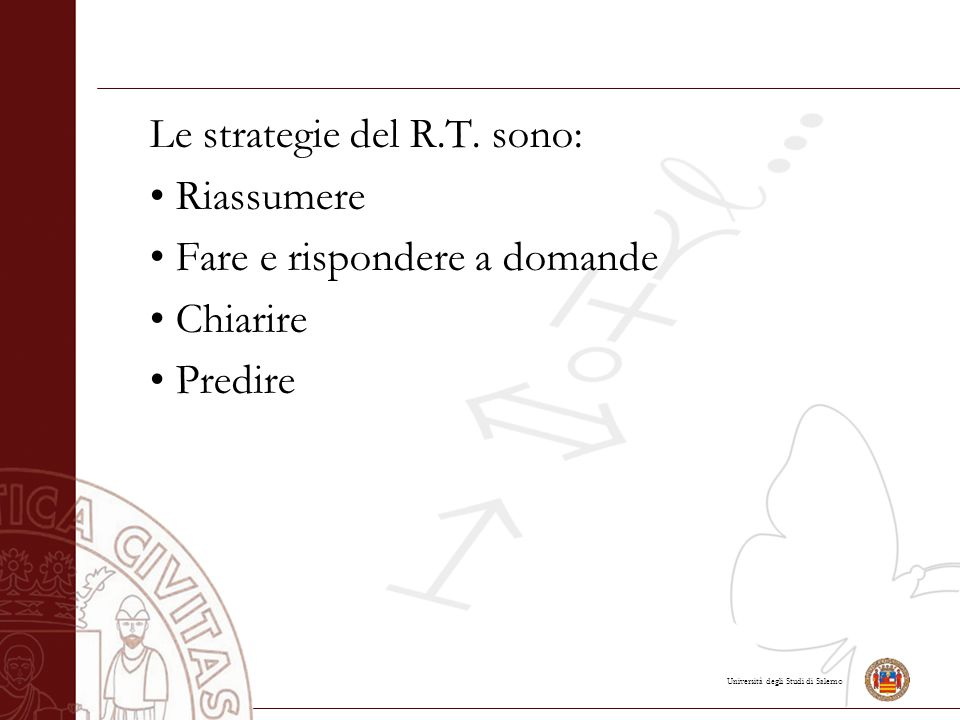 Le strategie del R.T. sono: • Riassumere • Fare e rispondere a domande • Chiarire • Predire