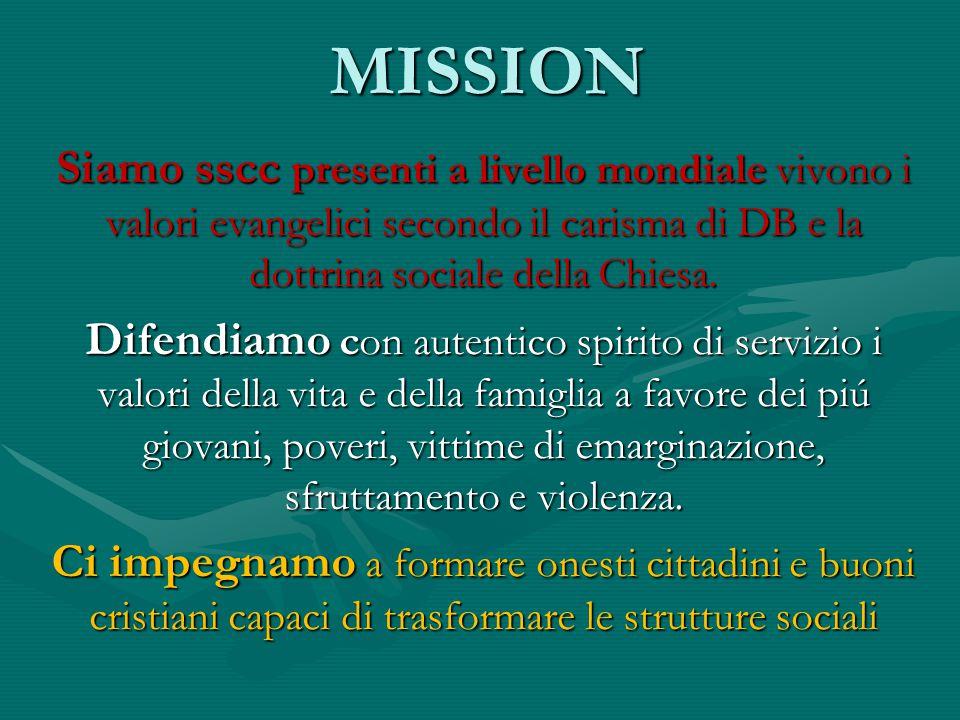 MISSION Siamo sscc presenti a livello mondiale vivono i valori evangelici secondo il carisma di DB e la dottrina sociale della Chiesa.