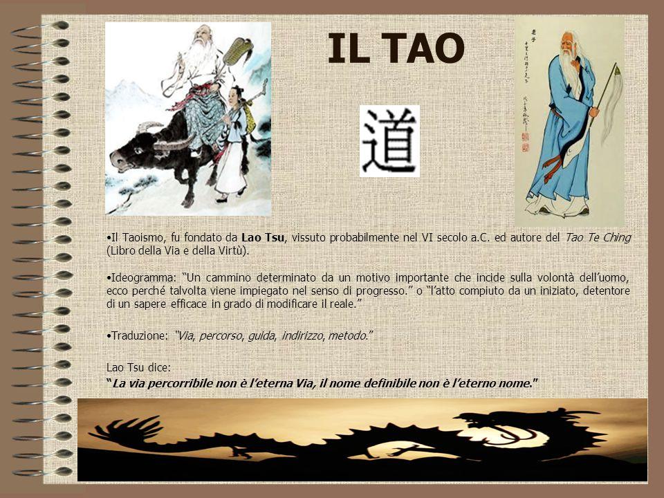 IL TAO Il Taoismo, fu fondato da Lao Tsu, vissuto probabilmente nel VI secolo a.C. ed autore del Tao Te Ching (Libro della Via e della Virtù).