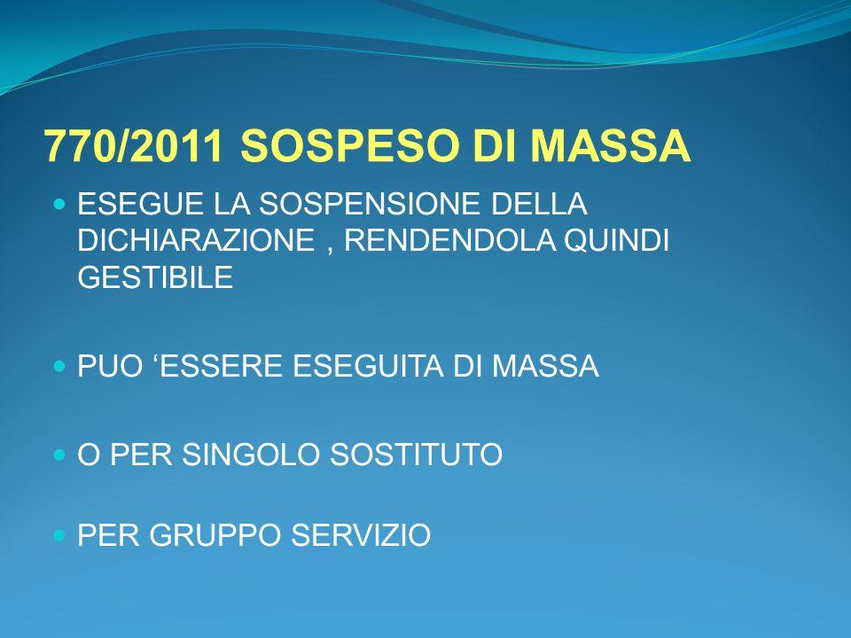 770/2011 SOSPESO DI MASSA ESEGUE LA SOSPENSIONE DELLA DICHIARAZIONE , RENDENDOLA QUINDI GESTIBILE. PUO 'ESSERE ESEGUITA DI MASSA.