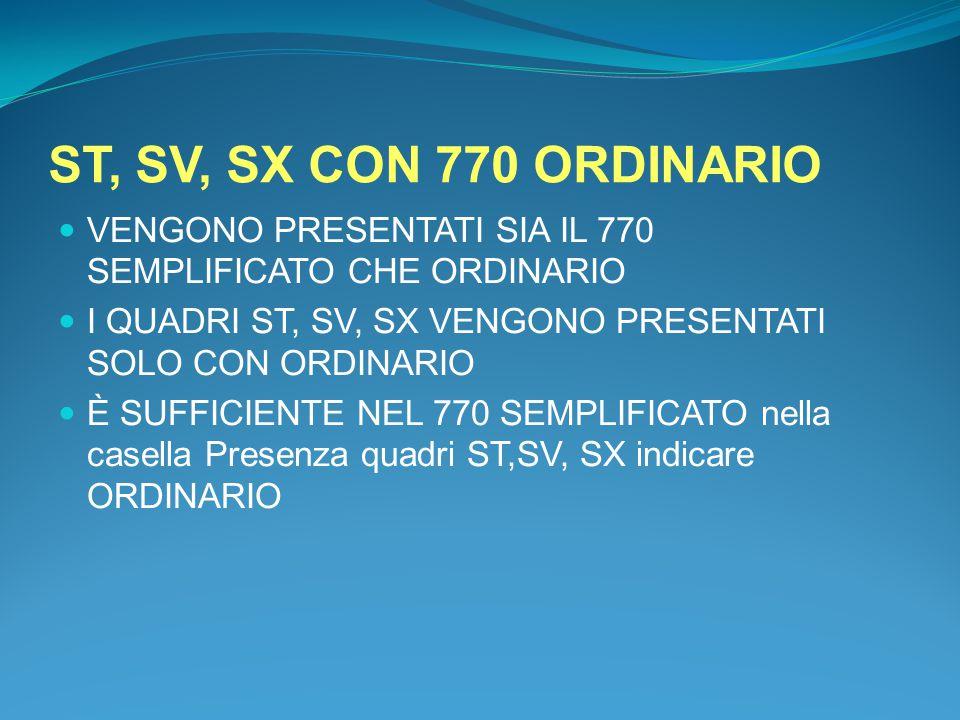 ST, SV, SX CON 770 ORDINARIO VENGONO PRESENTATI SIA IL 770 SEMPLIFICATO CHE ORDINARIO. I QUADRI ST, SV, SX VENGONO PRESENTATI SOLO CON ORDINARIO.