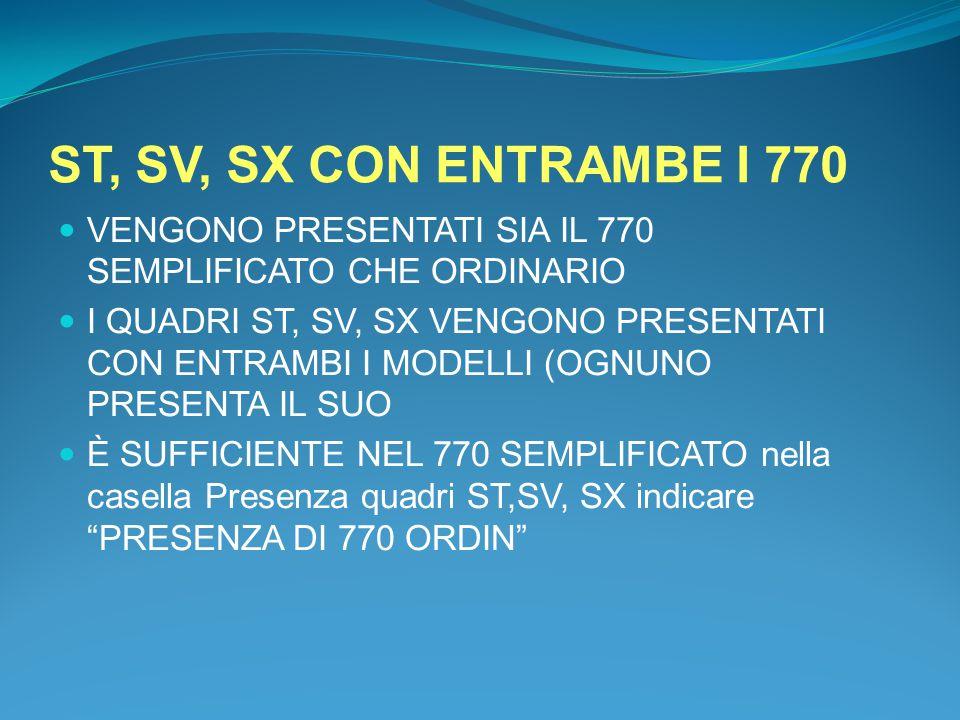 ST, SV, SX CON ENTRAMBE I 770 VENGONO PRESENTATI SIA IL 770 SEMPLIFICATO CHE ORDINARIO.