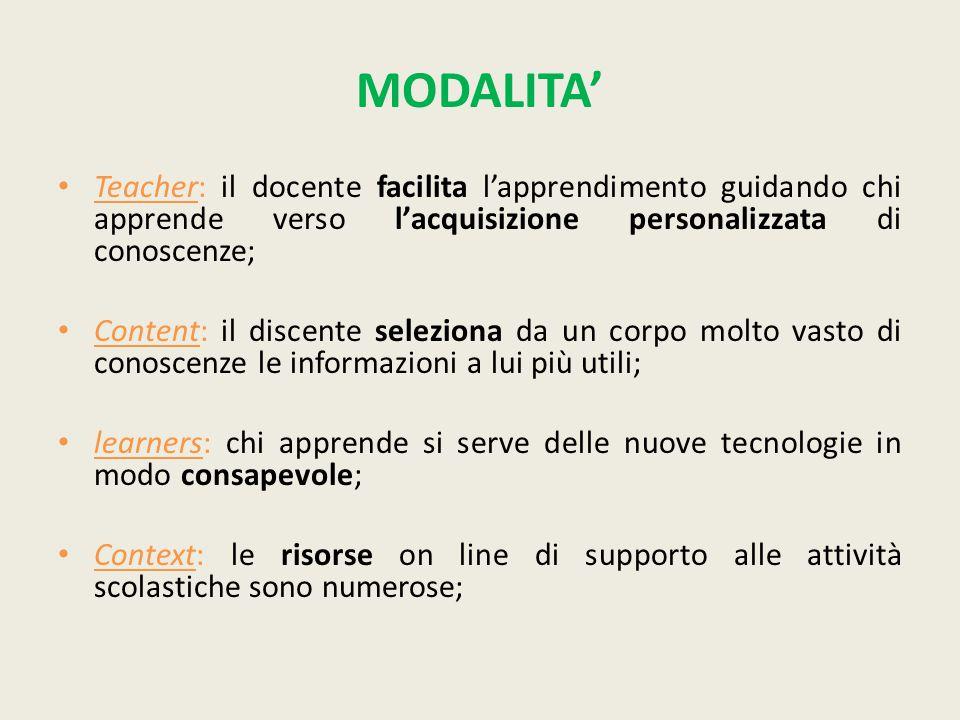 MODALITA' Teacher: il docente facilita l'apprendimento guidando chi apprende verso l'acquisizione personalizzata di conoscenze;