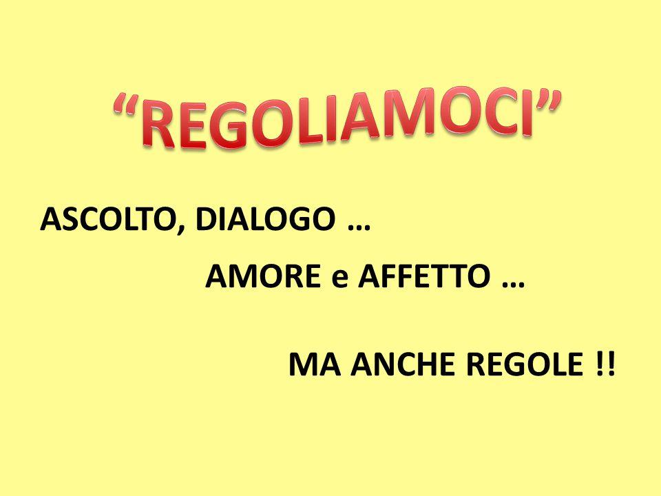 ASCOLTO, DIALOGO … AMORE e AFFETTO … MA ANCHE REGOLE !!