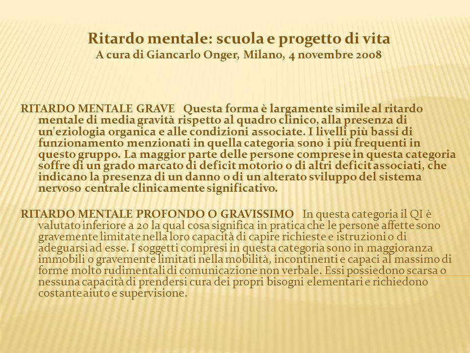 Ritardo mentale: scuola e progetto di vita A cura di Giancarlo Onger, Milano, 4 novembre 2008