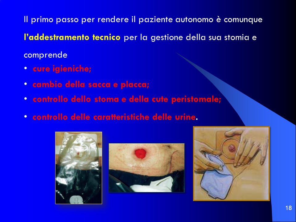Il primo passo per rendere il paziente autonomo è comunque l'addestramento tecnico per la gestione della sua stomia e comprende