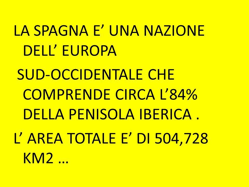 LA SPAGNA E' UNA NAZIONE DELL' EUROPA SUD-OCCIDENTALE CHE COMPRENDE CIRCA L'84% DELLA PENISOLA IBERICA .