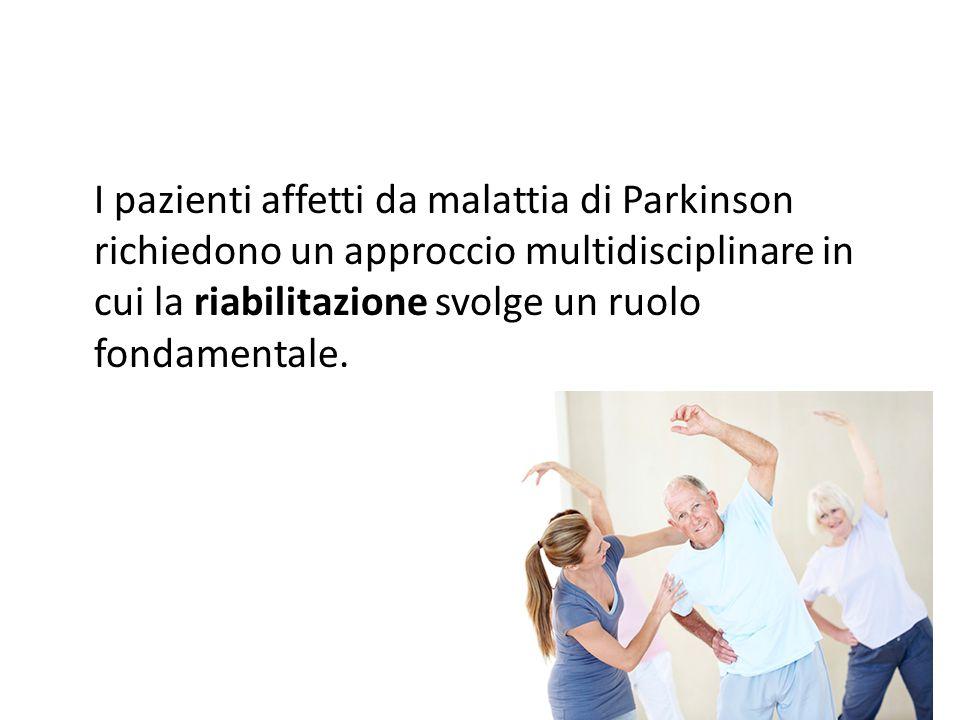 I pazienti affetti da malattia di Parkinson richiedono un approccio multidisciplinare in cui la riabilitazione svolge un ruolo fondamentale.